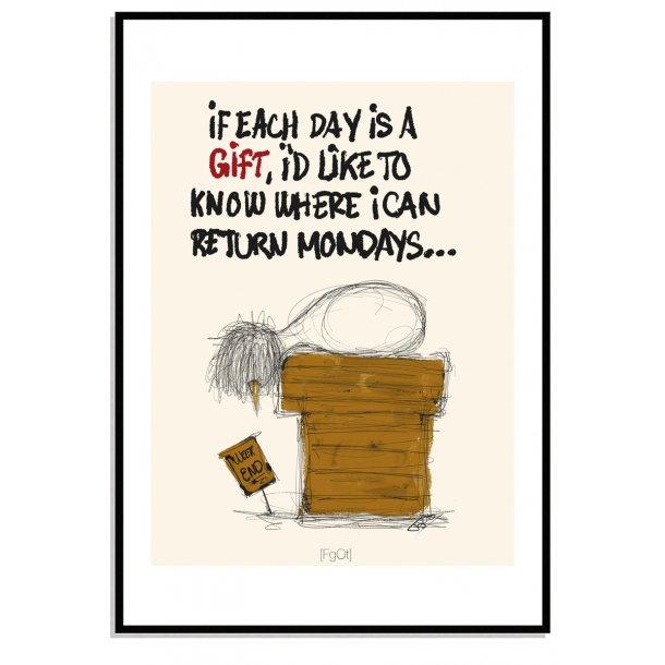 if each day is a gift, i´d like to know where i can return monday