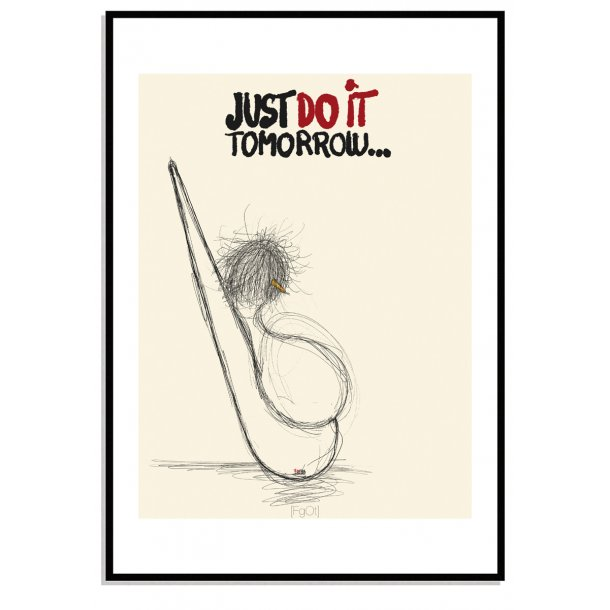 Just do it tomorrow...